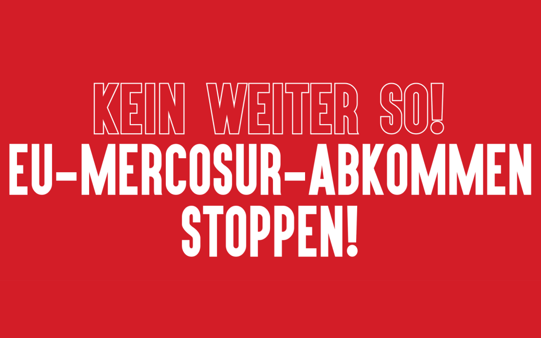 Aktionswoche gegen das EU-Mercosur-Abkommen 17.-22.05.